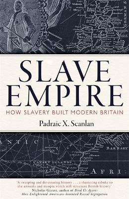 Slave Empire: How Slavery Made Modern Britain