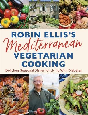 Robin Ellis's Mediterranean Vegetarian Cooking: Delicious Seasonal Dishes for Living Well with Diabetes