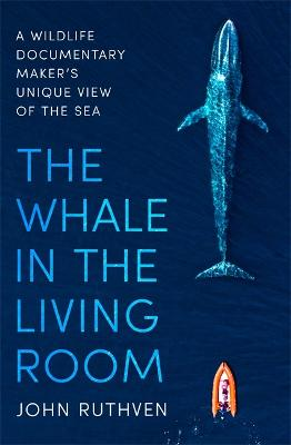 The Whale in the Living Room: A Wildlife Documentary Maker's Unique View of the Sea