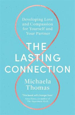 The Lasting Connection: Developing Love and Compassion for Yourself and Your Partner