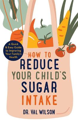 How To Reduce Your Child's Sugar Intake: A Quick and Easy Guide to Improving Your Family's Health
