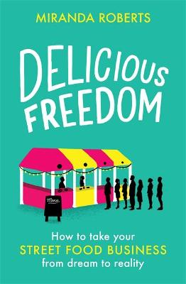 Delicious Freedom: How to Take Your Street Food Business from Dream to Reality