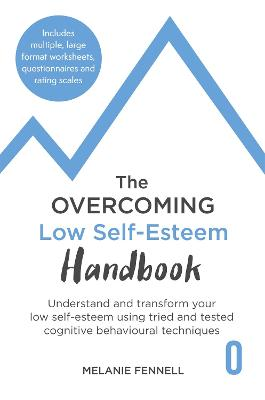 The Overcoming Low Self-esteem Handbook: A Self-help Guide Using Cognitive Behavioural Techniques