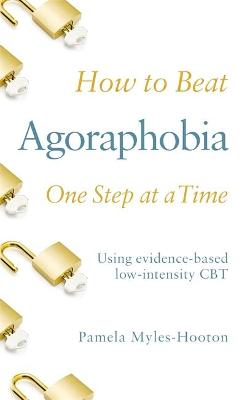 How to Beat Agoraphobia One Step at a Time: Using evidence-based low-intensity CBT