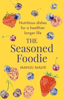 The Seasoned Foodie: Nutritious Dishes for a Healthier, Longer Life
