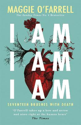 I Am, I Am, I Am: Seventeen Brushes With Death (A Zoe Ball ITV Book Club Pick)