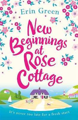 New Beginnings at Rose Cottage: The feel-good read you really need for your summer holiday!