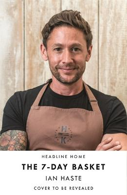 The 7 Day Basket The No Waste Cookbook That Everyone Is Talking About Ian Haste Foyles Bookstore