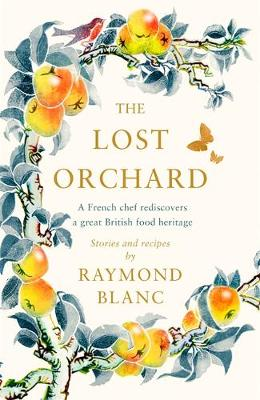 The Lost Orchard: A French chef rediscovers a great British food heritage
