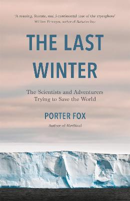 The Last Winter: The Scientists and Adventurers Trying to Save the World