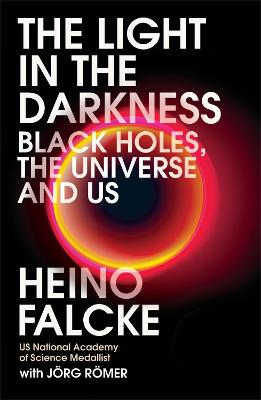 Light in the Darkness: Black Holes, The Universe and Us