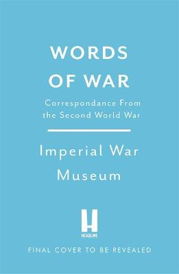 Words of War: The story of the Second World War revealed in eye-witness letters, speeches and diaries