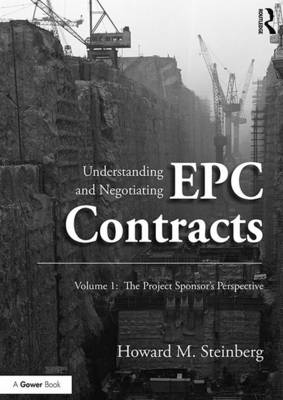 Understanding and Negotiating EPC Contracts: The Project Sponsor's Perspective: Volume 1