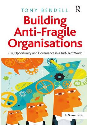Building Anti-Fragile Organisations: Risk, Opportunity and Governance in a Turbulent World