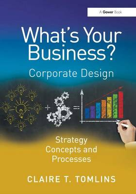 What's Your Business?: Corporate Design Strategy Concepts and Processes