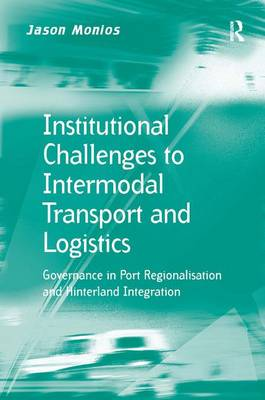 Institutional Challenges to Intermodal Transport and Logistics: Governance in Port Regionalisation and Hinterland Integration