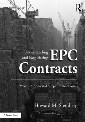 Understanding and Negotiating EPC Contracts: Annotated Sample Contract Forms: Volume 2