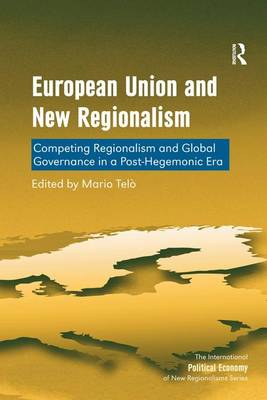 European Union and New Regionalism: Competing Regionalism and Global Governance in a Post-Hegemonic Era
