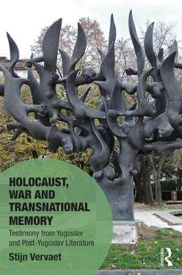 Holocaust, War and Transnational Memory: Testimony from Yugoslav and Post-Yugoslav Literature