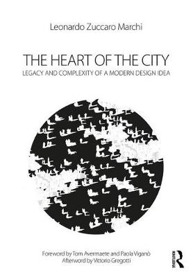 The Heart of the City: Legacy and Complexity of a Modern Design Idea
