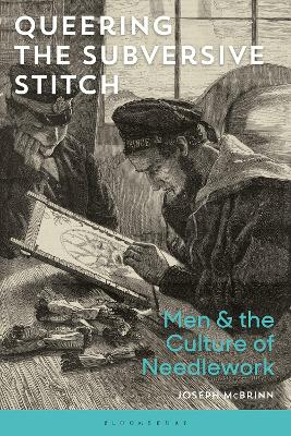 Queering the Subversive Stitch: Men and the Culture of Needlework