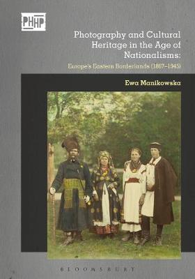 Photography and Cultural Heritage in the Age of Nationalisms: Europe's Eastern Borderlands (1867-1945)