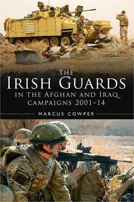A History of the Irish Guards in the Afghan and Iraq Campaigns 2001-2014