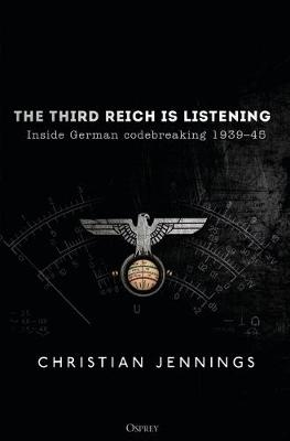 The Third Reich is Listening: Inside German codebreaking 1939-45