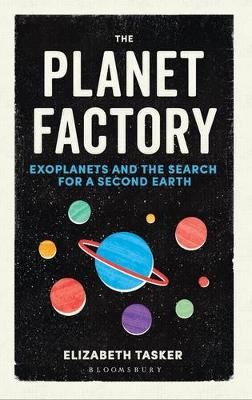 The Planet Factory: Exoplanets and the Search for a Second Earth