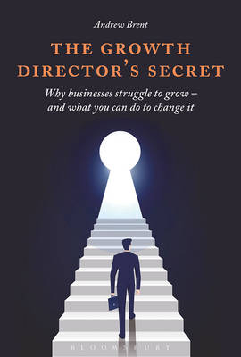 The Growth Director's Secret: Why Businesses Struggle to Grow - And What You Can Do to Change It