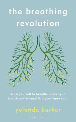 The Breathing Revolution: Train yourself to breathe properly to banish anxiety and find your inner calm