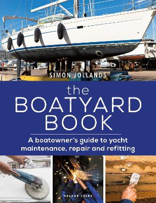 The Boatyard Book: A boatowner's guide to yacht maintenance, repair and refitting