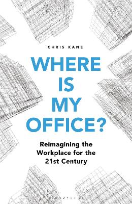 Where is My Office?: The Future of Corporate Real Estate in an Age of Agile Working