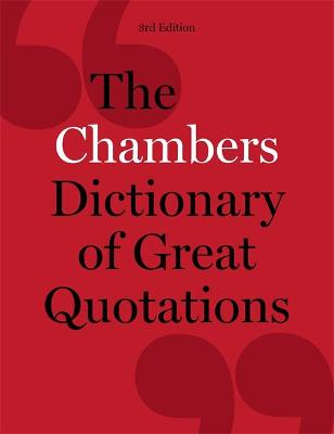 The Chambers Dictionary of Great Quotations: 3rd Edition