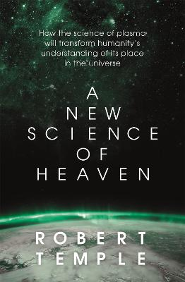 A New Science of Heaven: How a plasma world of the spirit can  be demonstrated by modern science