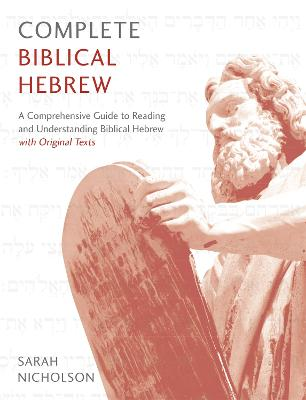 Complete Biblical Hebrew: A Comprehensive Guide to Reading and Understanding Biblical Hebrew, with Original Texts