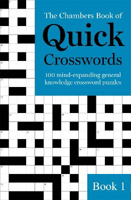 The Chambers Book of Quick Crosswords, Book 1: 100 mind-expanding general knowledge crossword puzzles