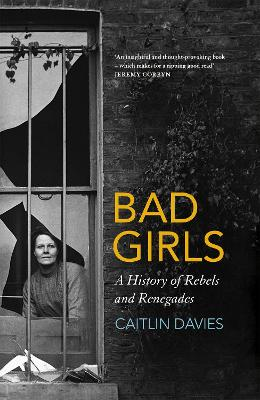 Bad Girls: The Rebels and Renegades of Holloway Prison