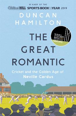 The Great Romantic: Cricket and  the golden age of Neville Cardus - Winner of William Hill Sports Book of the Year 2019