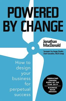 Powered by Change: How to design your business for perpetual success - EMBRACING CHANGE BOOK OF THE YEAR 2019, BUSINESS BOOK AWARDS