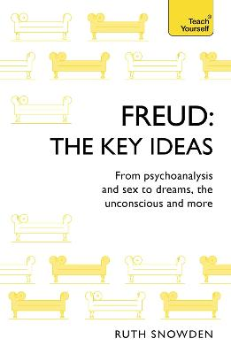 Freud: The Key Ideas: Psychoanalysis, dreams, the unconscious and more