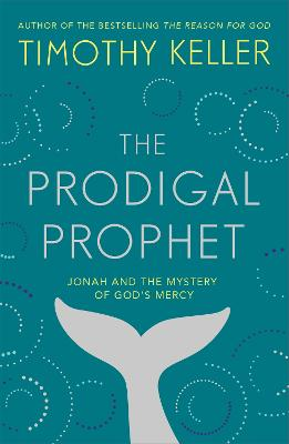 The Prodigal Prophet: Jonah and the Mystery of God's Mercy