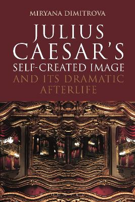 Julius Caesar's Self-Created Image and Its Dramatic Afterlife