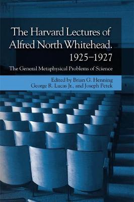 The Harvard Lectures of Alfred North Whitehead, 1925 - 1927: The General Metaphysical Problems of Science