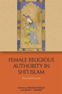 Female Religious Authority in Shi'i Islam: Past and Present