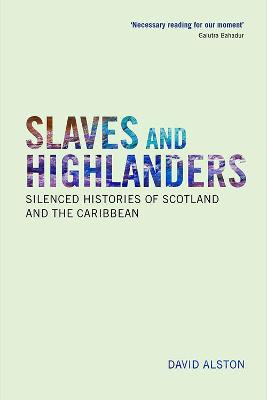 Slaves and Highlanders: Silenced Histories of Scotland and the Caribbean