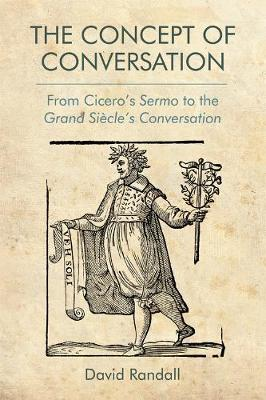 The Concept of Conversation: From Cicero's Sermo to the Grand Siecle's Conversation