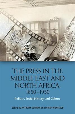 The Press in the Middle East and North Africa, 1850-1950: Politics, Social History and Culture