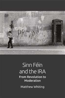 Sinn Fein and the IRA: From Revolution to Moderation