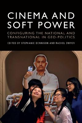 Cinema and Soft Power: Configuring the National and Transnational in Geo-Politics